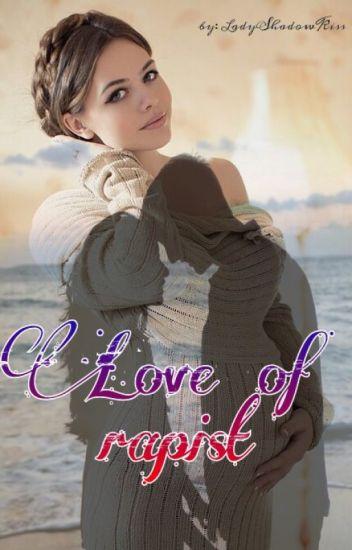Love of rapist / Любовта на изнасилвача