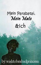 Mein Parabatei, Mein Mate & Ich by wishtobeabadprincess
