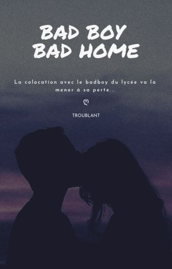 Bad Boy Bad Home. [Terminée]