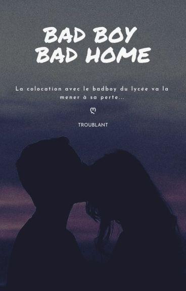 Bad Boy Bad Home. [Terminée]