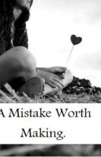 A Mistake Worth Making. by LeanneLee