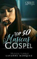 Top 50 - Músicas Gospel (Wattys 2017 ) by _My_Loka
