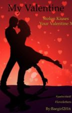 My Valentine (stopped until further notice)  by Im-contagious-bae