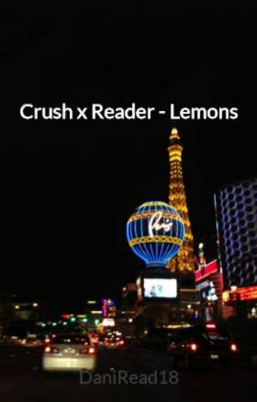 Crush x Reader - Lemons