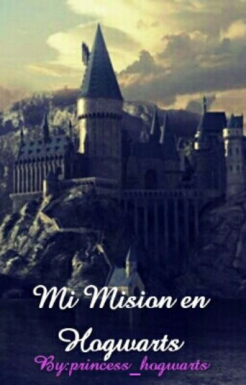 Mi Mision en Hogwarts ||PAUSADA||