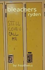 bleachers ;; ryden *completed* by heathen-s