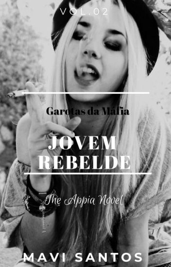 Jovem Rebelde # ( Young Rebel)- Garotas da Máfia Vol. 02