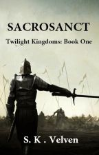SACROSANCT: Book One of the Twilight Concord by SKVelven