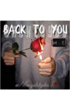 Back To You [m.e] by royalstydia
