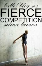 Fierce Competition (Ballet Blog #2) ✓ by selena_brooks