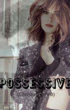Possessive(Christian Y Ana) by EstrellaCieloSoteloZ
