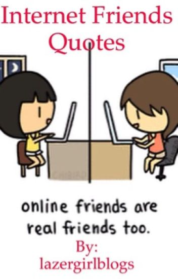 This is so true I'm so thankful for all of my internet ... |Online Friends Quotes