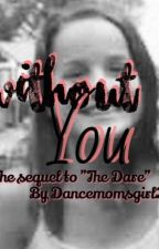 Without you| sequel to 'The dare'COMPLETED by dancemomsgirl22