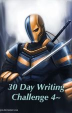 30 Day Writing Challenge 4~ by RobinLoverThree