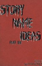 100 Story Name ideas by shatterthetruth