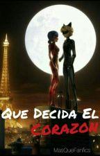 Que decida el Corazón (LadyNoir/Adrianette) by MasQueFanfics