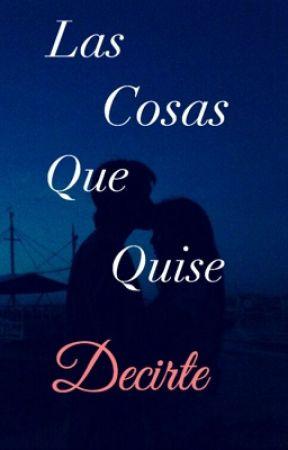 Las Cosas Que Quise Decirte.  by QueenHypocrite