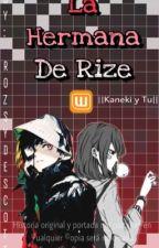 La Hermana De Rize ||Kaneki Ken Y Tu|| by rozsydescott