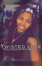 Twisted Love (LGBT) (Short Story) (Completed) by YoungkaykaybabeBoyd