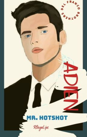 DEL FRANCO BROTHERS: Adien (Mr. Hotshot) (BOOK 1- COMPLETED & TO BE PUBLISHED UNDER LIB) (BOOK 2- ON-GOING) by ROugeLips