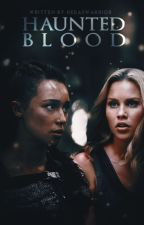Haunted Blood ▹ the 100 by -blackcanary