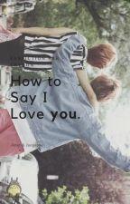 How To Say I Love You [JiKook] by -MintChuga