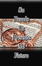 Su pasado, Tu presente  Y  Mi futuro HP( tercera parte de EDE #3 ) by yaki2021