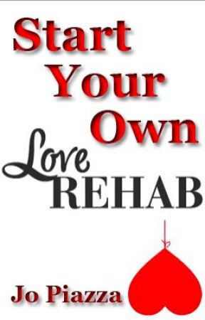 Start Your Own Love Rehab by JoPiazza