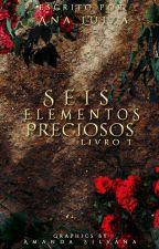 Seis Elementos Preciosos [EM REMAKE] by AnaLu104