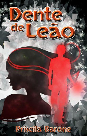 Dente de Leão -- Uma breve história anterior a Perna de Magia by PriscilaBarone