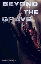 Beyond The Grave by adena_parker