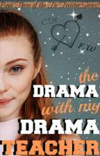 The Drama With My Drama Teacher by BlackRose54