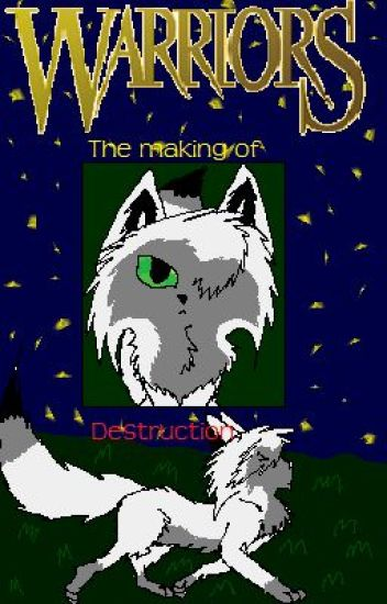 Warrior cats: The making of destruction #1: The Three Newcomers