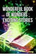 Wonderful Book Of Wonders: A Book Of Exciting Stories by Imagine-man