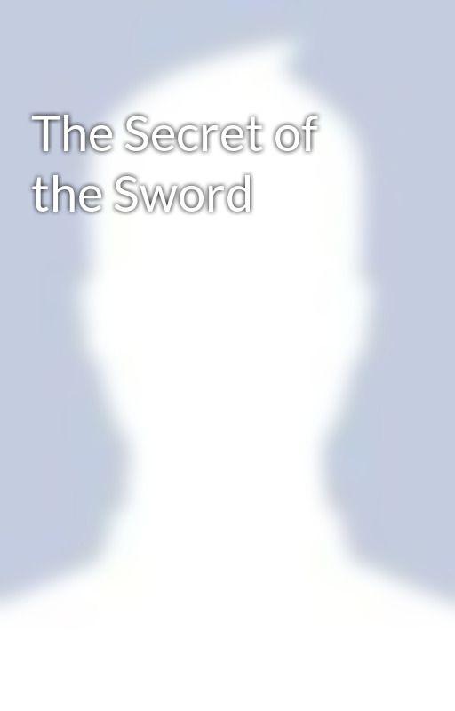 The Secret of the Sword by DouglasSmith