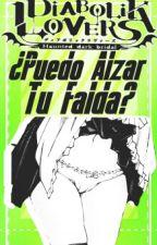 ||Diabolik Lovers || ¿ Puedo Alzar Tu Falda?  by _NxRx_