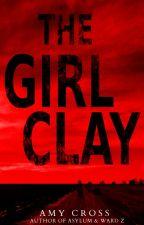 The Girl Clay by AmyCross