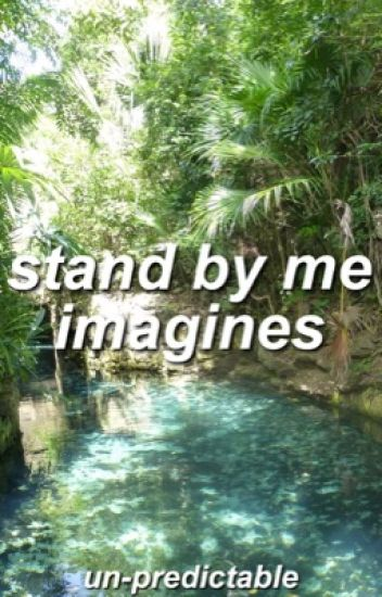 Stand by Me Imagines