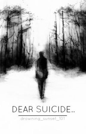 Dear Suicide... by drowning_sunset_101