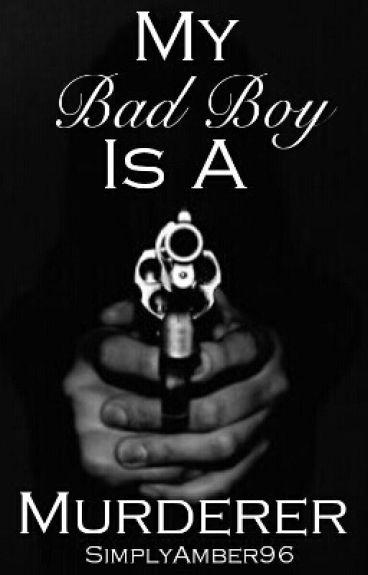 My Bad Boy Is A Murderer