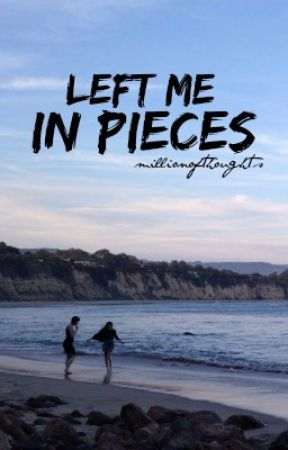 left me in pieces by millionofthoughts