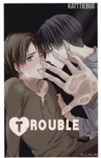 Trouble ||Ereri Lemon|| by KathrynxRose