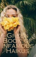 Green Book of Infamous Haikus  by DontSmelltheRoses