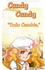 Todo Cambia.{Candy Candy Fanfic ❤} by Nieve_13993