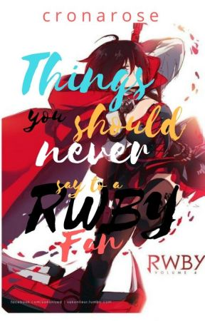 Things you should never say to a RWBY fan by cronarose