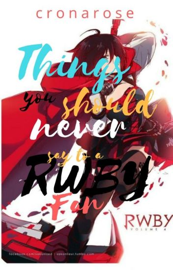 Things you should never say to a RWBY fan