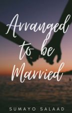 Arranged To Be Married ✔️ by simplysumayo