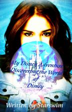 My Disney Adventure: Discovering the World of Disney by Starswim