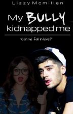 My bully kidnapped me  (ZAYN MALIK FANFIC) by LizzyMcMillen