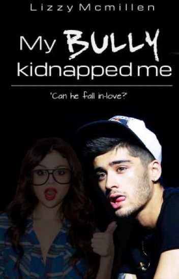 My bully kidnapped me  (ZAYN MALIK FANFIC)